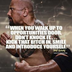 Dwayne Johnson Kick In The Door WWE Quotehttp://addicted2success.com/quotes/24-dwayne-johnson-motivational-picture-quotes/