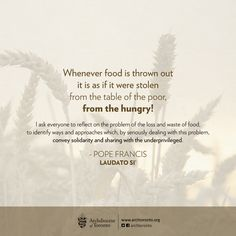 """Whenever food is thrown out, it is as if it were stolen from the table of the poor, from the hungry!"" #WFD2015 #worldfoodday #food"