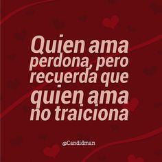 """""""Quien #Ama perdona, pero recuerda que quien ama no traiciona"""". @candidman #Frases #Amor"""