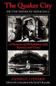 The Quaker City, Or, the Monks of Monk Hall: A Romance of Philadelphia Life, Mystery, and Crime: George Lippard