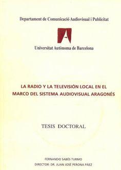 La radio y la televisión local en el marco del sistema audiovisual aragonés / Fernando Sabés Turmo ; director, Juan José Perona Pérez