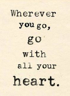 Sayings and quotes : go with all your heart