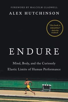 Booktopia has Endure, Mind, Body, and the Curiously Elastic Limits of Human Performance by Alex Hutchinson. Buy a discounted Hardcover of Endure online from Australia's leading online bookstore. New Books, Books To Read, Good Books, Malcolm Gladwell, Book Lists, The Book, Reading Online, Books Online, Audio Books