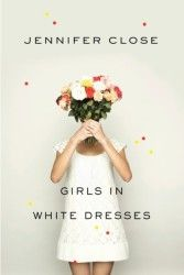 GIRLS IN WHITE DRESSES, by Jennifer Close, North American edition (Knopf)