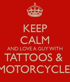 keep calm & love motorcycles | KEEP CALM AND LOVE A GUY WITH TATTOOS & MOTORCYCLE - KEEP CALM AND ...