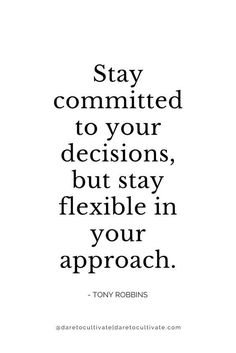 Stay committed to your decisions, but stay flexible in your approach. | Thoughts | Deeper Thoughts | Inspirational Quotes | Life Quotes | #thoughts #quotes #life #inspirationalquotes |#AlwaysMovingForward #ChasingMyDream www.funhappyquotes.com