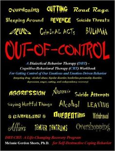 Out-of-Control: A Dialectical Behavior Therapy (DBT) - Cognitive-Behavioral Therapy (CBT) Workbook for Getting Control of Our Emotions and Emotion-Driven Behavior: Melanie Gordon Sheets Ph.D.: 9780615392769: Amazon.com: Books