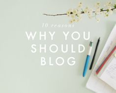 10 REASONS WHY YOU SHOULD BLOG