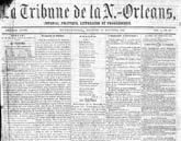 GOctober 4, 1864 La Tribune de la Nouvelle Orléans (The New Orleans Tribune), the first African American daily newspaper, is founded by Dr. Louis C. Roudanez. The newspaper, published in both English and French, started as a tri-weekly, but soon became an influential daily. Belgian scientist Jean-Charles Houzeau became managing editor of the New Orleans Tribune that year.