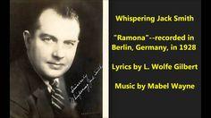 "Whispering Jack Smith ""Ramona"" lyrics = L. Wolfe Gilbert music = Mabel Wayne"