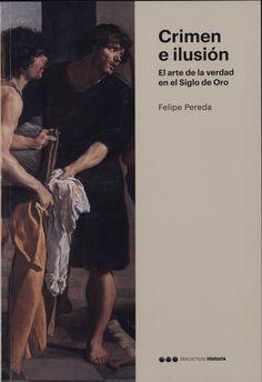 Crimen e ilusión: el arte de la verdad en el Siglo de Oro / Felipe Pereda