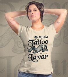 Estampa 'Minha Tatoo eu tiro pra lavar' no Camiseteria.com. Autoria de Marcio Batista http://cami.st/d/63359