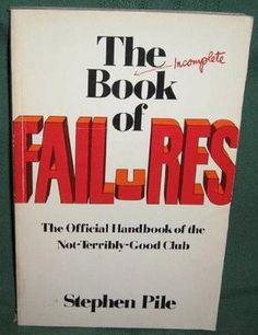 """""""The Incomplete Book of Failures - The Official Handbook of the Not-Terribly-Good Club of Great Britain"""" av Stephen Pile"""