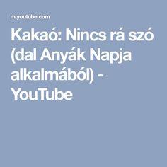 Kakaó: Nincs rá szó (dal Anyák Napja alkalmából) - YouTube Dali, Youtube, Tv, Television Set, Youtubers, Youtube Movies, Television