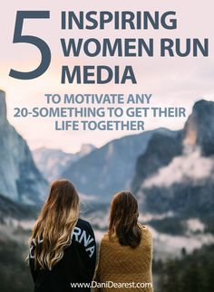 5 inspiring women run media (books, pocasts, tv shows) to motivate any 20-something to get their life together!