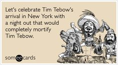 Let's celebrate Tim Tebow's arrival in New York with a night out that would completely mortify Tim Tebow.