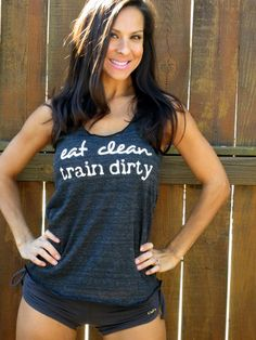 Eat Clean Train Dirty  Flowy EcoHeather by FiredaughterClothing.  This lady's arms are perfect.