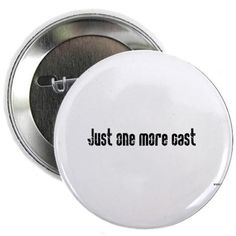 Just one more cast Button on CafePress.com
