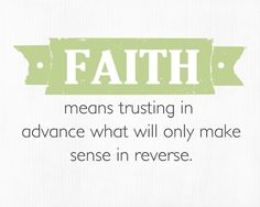 FAITH means trusting in advance what will only make sense in reverse.  -Free Printable - landeelu.com