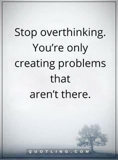 overthinking quotes stop overthinking. You're only creating problems that aren't there. Positive Life, Positive Quotes, Over Thinking Quotes, Good Advice, Self Help, Google Images, Personal Development, Life Quotes, Inspirational Quotes