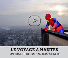 Le Voyage à Nantes | Evènements, expositions, visites à Nantes | Nantes Tourisme Film 2012 de Gaëtan Chataigner