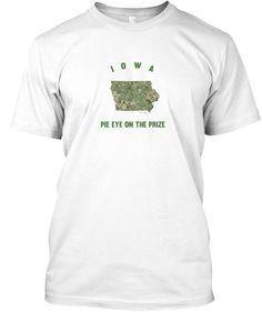 Iowa Pie Eye on the Prize #420 #Iowa #IA #ISU #IASU #IowaState #Hawkeyes #hawkeye #hawkeyestate #IAStateUniversity #CollegeHumor #IowaStateUniversity #IAshirts #IAHumor #IAMemes #IASouvenirs #IAMaps #Prairie #IowaHumor #PieEye #Nugs #Weed #Cannabis #Pothumor #WeedHumor #420Humor #StateMotto #Tee #Nugs #Slogans #MemeShirt #Memeshirts long sleeve #Tshirts #hoodies #mugs and #stickers By #TeeNugs #USA