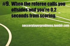 Soccer Player Problems...or when you already have scored and then the ref calls offsides