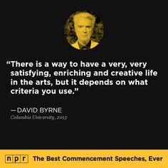 David Byrne, 2013. From NPR's The Best Commencement Speeches, Ever.