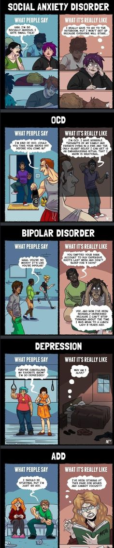 People make light of these disorders, but they don't understand what they're really like (myself included)<<< I actually have social anxiety, depression and ADHD/ADD (suspected anyway) and I think I also have OCD Social Anxiety Disorder, Mental Disorders, Bipolar Disorder, Generalized Anxiety Disorder, Stress, Dissociation, College Humor, Faith In Humanity, Mental Health Awareness