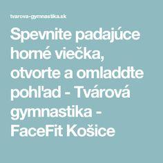Spevnite padajúce horné viečka, otvorte a omladďte pohľad - Tvárová gymnastika - FaceFit Košice Horn, Fit, Shape, Horns, Antlers
