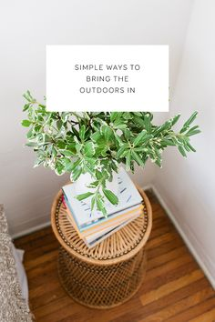 simple ways to bring the outdoors in.