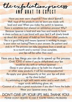 Exfoliating process is what helps her your lips at its peak awesome softness and color staying power. Be patient.. message me for more question