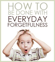 Forget It! How to be done with everyday forgetfulness.