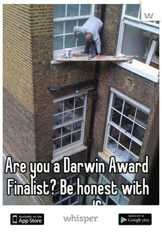 Are you a Darwin Award Finalist? Be honest with yourself.
