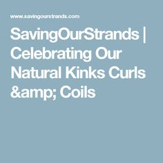 SavingOurStrands | Celebrating Our Natural Kinks Curls & Coils