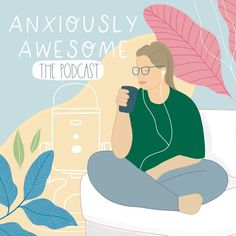 The Anxiously Awesome Podcast - I am so thankful to Aly from for creating my podcast cover!