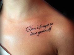 Self Love Quote Tattoo - love the quote and the placement