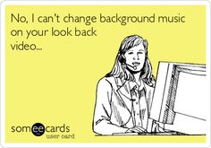 No, I can't change background music on your look back video...