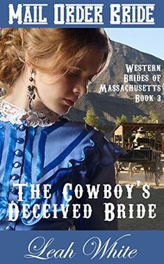 Mail Order Bride: The Cowboy's Deceived Bride: A Clean Western Historical Romance (Western Brides of Massachusetts, Book 3), http://www.amazon.com/dp/B01B2A678U/ref=cm_sw_r_pi_awdm_g1pYwb048NYQ2