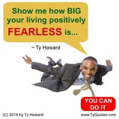 Quotes on Fear. Quotes on Breaking Through Fear. Quotes on Shattering Fear. Quotes on Living Fearlessly. Quotes on Fearless. Quotes on Fearlessness. motivation quotes. motivational quotes. inspiration quotes. inspirational quotes. moms. dads. parenting. fatherhood. fitness. empowerment quotes. Motivation Magazine. Ty Howard. ( MOTIVATIONmagazine.com )