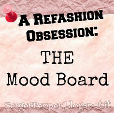 A #Refashion Obsession: THE Mood Board (#Pinterest #Group-Board)... We Want You! #sewing #diy SergerPepper.blogspot.it