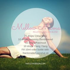 Mellow Mama! a special mix for that special person! Try this essential oil mix www.hayleyhobson.com Hayley Hobson Essential Oils