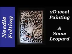 A Needle Felted Wool Painting, a snow leopard