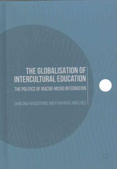 The Globalisation of Intercultural Education: The Politics of Macro-micro Integration