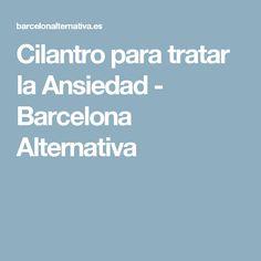 Cilantro para tratar la Ansiedad - Barcelona Alternativa