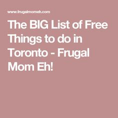 The BIG List of Free Things to do in Toronto - Frugal Mom Eh!