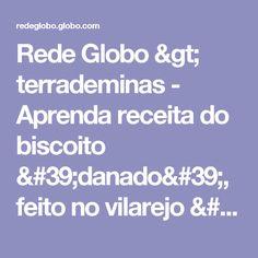 Rede Globo > terrademinas - Aprenda receita do biscoito 'danado', feito no vilarejo 'Noiva do Cordeiro'