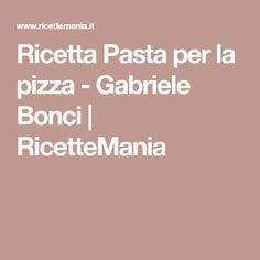 Ricetta Pasta per la pizza - Gabriele Bonci   RicetteMania