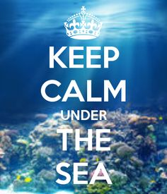 KEEP CALM UNDER THE SEA