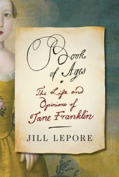 Book of Ages: The Life and Opinions of Jane Franklin.  Click on the book cover to request this title at the Bill or Gales Ferry Libraries. 11/13